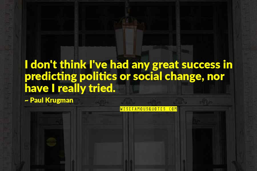 Yoram Kaniuk Quotes By Paul Krugman: I don't think I've had any great success
