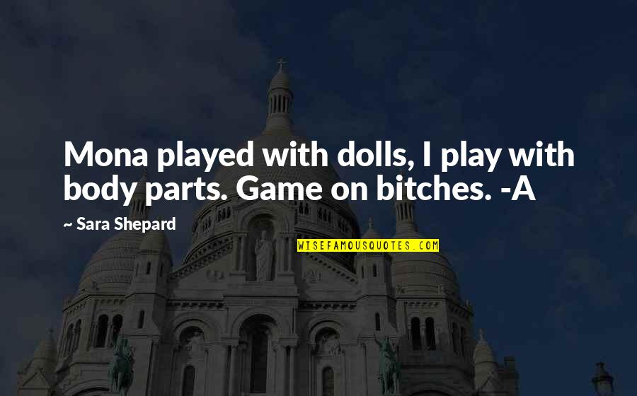 Yoram Kaniuk Quotes By Sara Shepard: Mona played with dolls, I play with body
