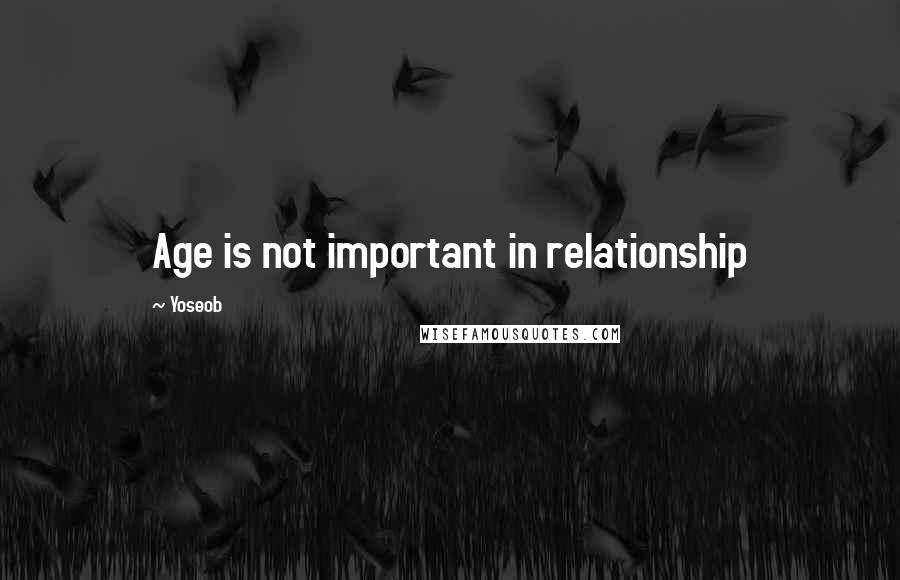 Yoseob quotes: Age is not important in relationship