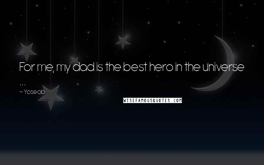Yoseob quotes: For me, my dad is the best hero in the universe ...