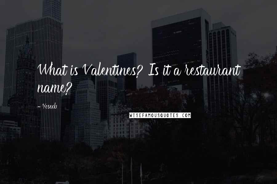 Yoseob quotes: What is Valentines? Is it a restaurant name?