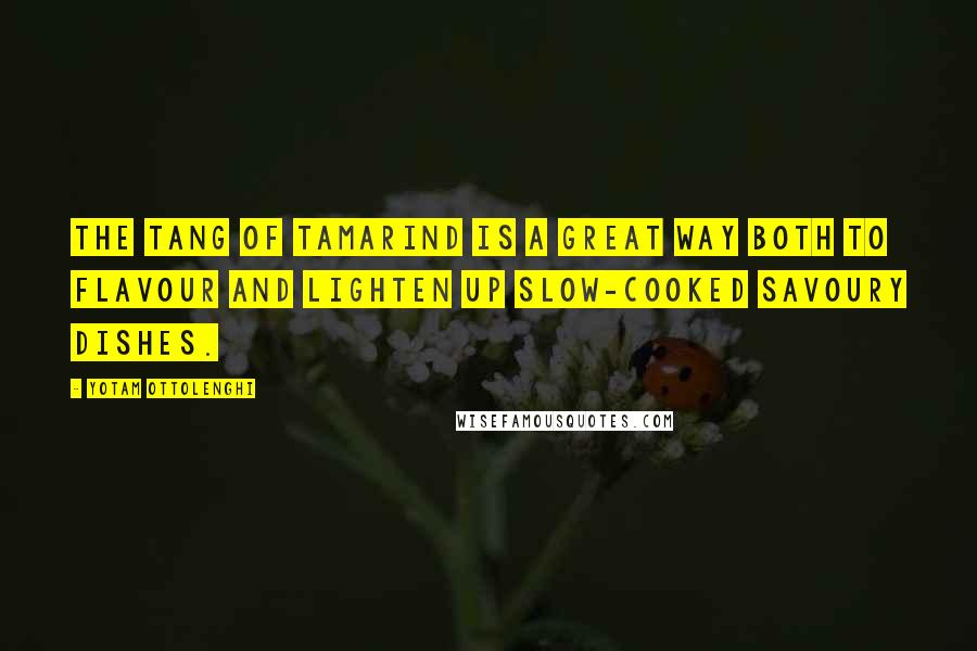 Yotam Ottolenghi quotes: The tang of tamarind is a great way both to flavour and lighten up slow-cooked savoury dishes.
