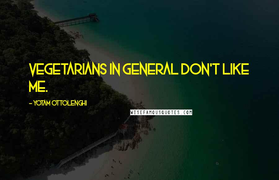 Yotam Ottolenghi quotes: Vegetarians in general don't like me.