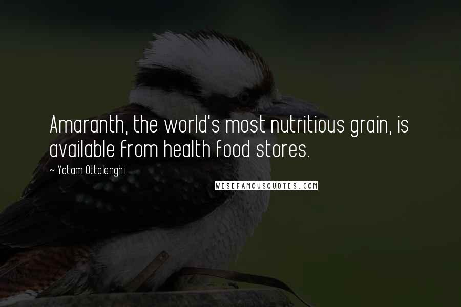 Yotam Ottolenghi quotes: Amaranth, the world's most nutritious grain, is available from health food stores.
