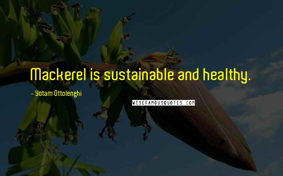 Yotam Ottolenghi quotes: Mackerel is sustainable and healthy.