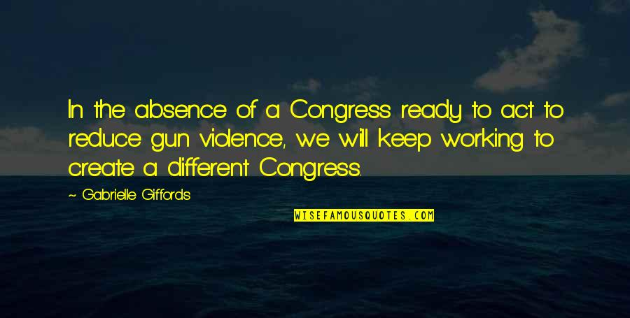 You Act Different Quotes By Gabrielle Giffords: In the absence of a Congress ready to