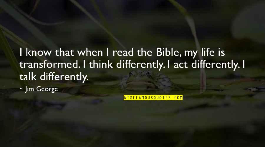 You Act Different Quotes By Jim George: I know that when I read the Bible,
