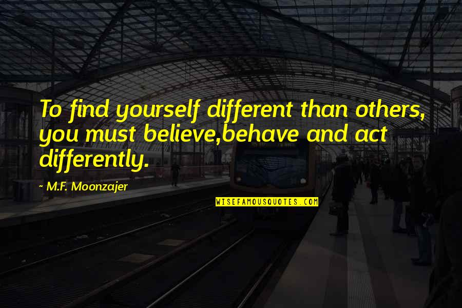 You Act Different Quotes By M.F. Moonzajer: To find yourself different than others, you must