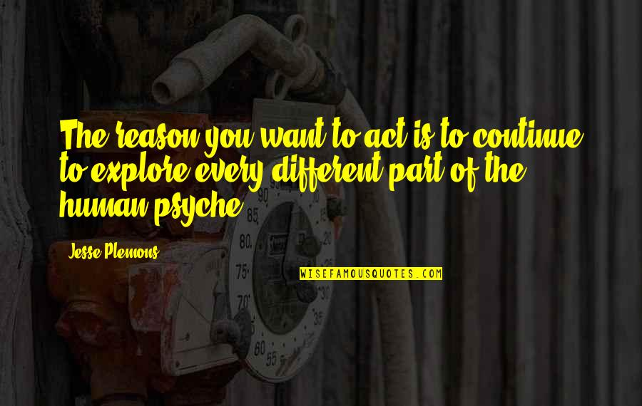 You Act So Different Quotes By Jesse Plemons: The reason you want to act is to
