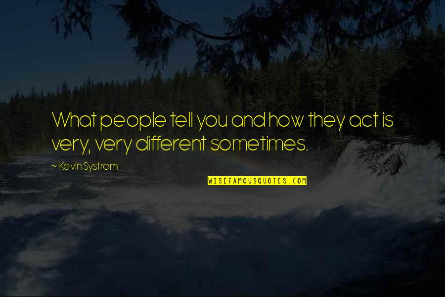 You Act So Different Quotes By Kevin Systrom: What people tell you and how they act