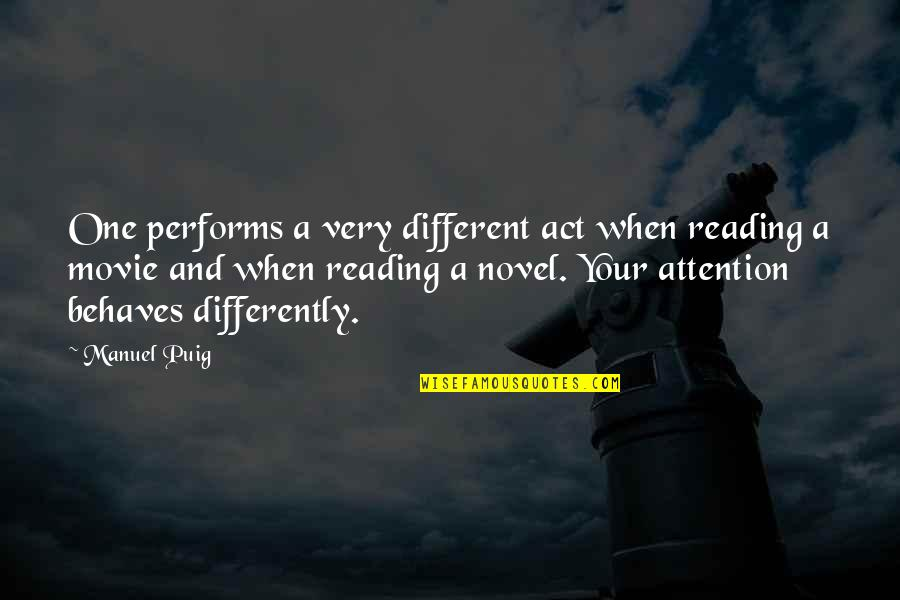 You Act So Different Quotes By Manuel Puig: One performs a very different act when reading