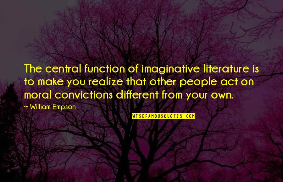 You Act So Different Quotes By William Empson: The central function of imaginative literature is to