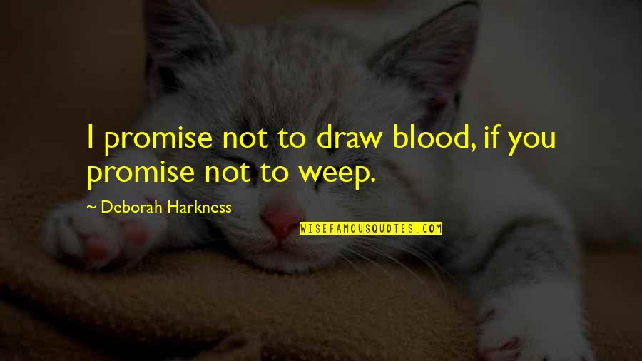 You Ain't Grown Quotes By Deborah Harkness: I promise not to draw blood, if you