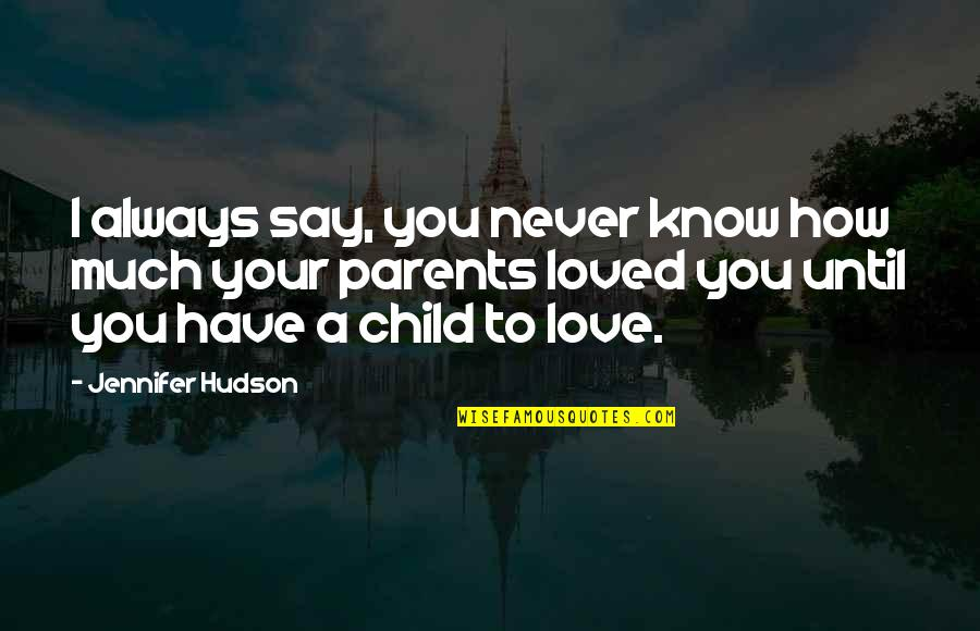 You Ain't Grown Quotes By Jennifer Hudson: I always say, you never know how much