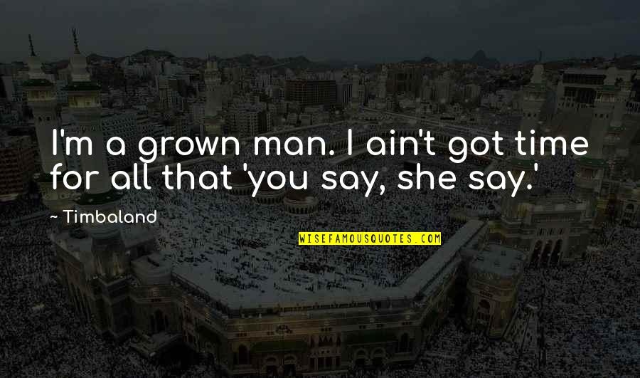 You Ain't Grown Quotes By Timbaland: I'm a grown man. I ain't got time