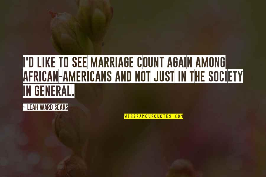 You Almost Had Me Fooled Quotes By Leah Ward Sears: I'd like to see marriage count again among
