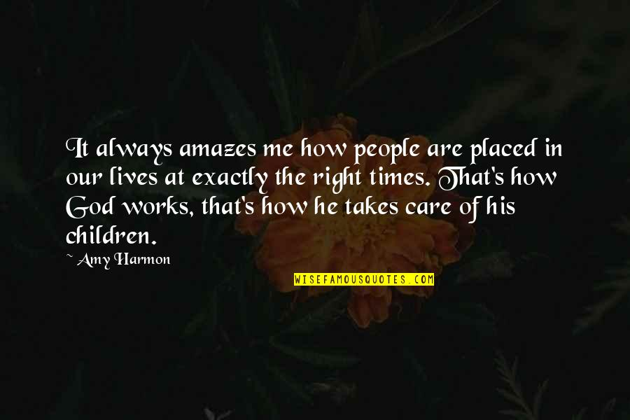 You Always Care For Me Quotes By Amy Harmon: It always amazes me how people are placed