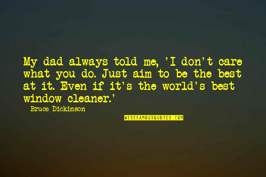 You Always Care For Me Quotes By Bruce Dickinson: My dad always told me, 'I don't care