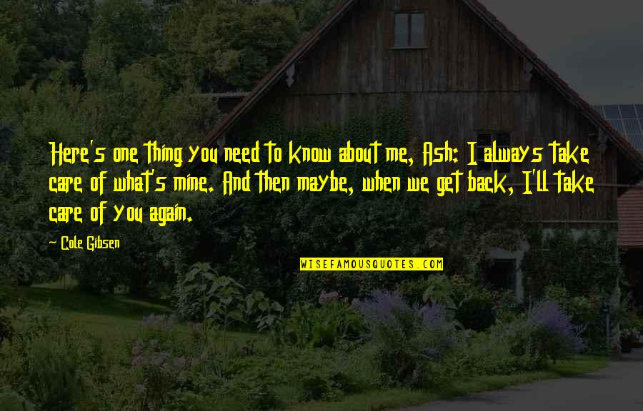 You Always Care For Me Quotes By Cole Gibsen: Here's one thing you need to know about