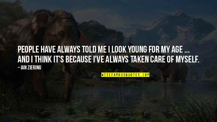You Always Care For Me Quotes By Ian Ziering: People have always told me I look young