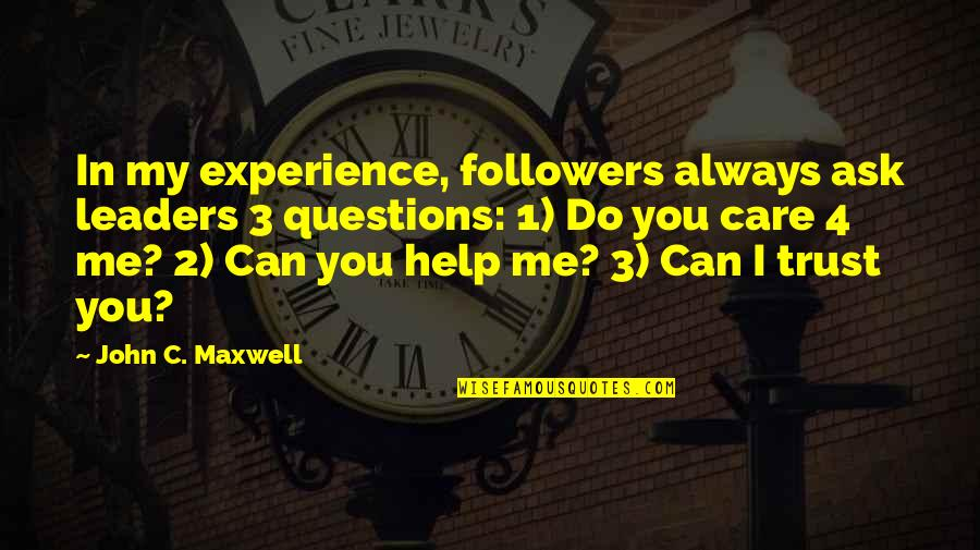 You Always Care For Me Quotes By John C. Maxwell: In my experience, followers always ask leaders 3