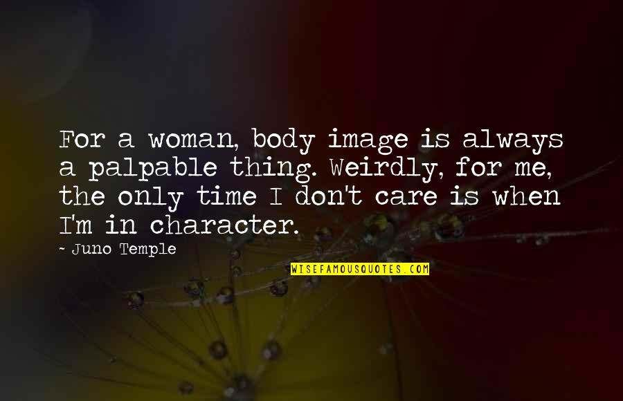 You Always Care For Me Quotes By Juno Temple: For a woman, body image is always a