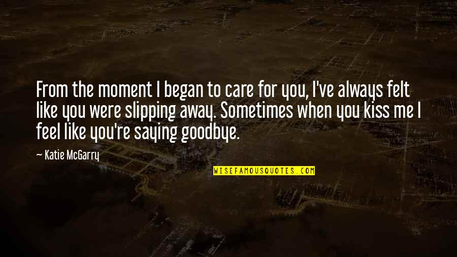 You Always Care For Me Quotes By Katie McGarry: From the moment I began to care for