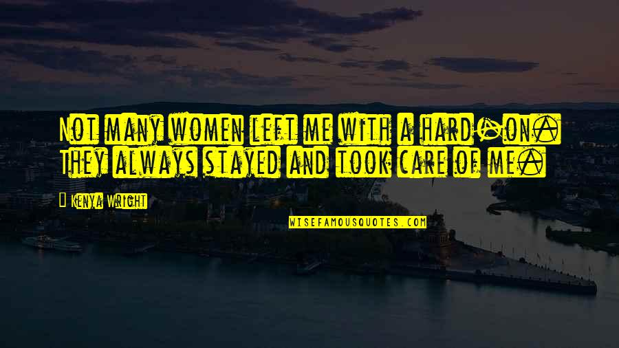 You Always Care For Me Quotes By Kenya Wright: Not many women left me with a hard-on.