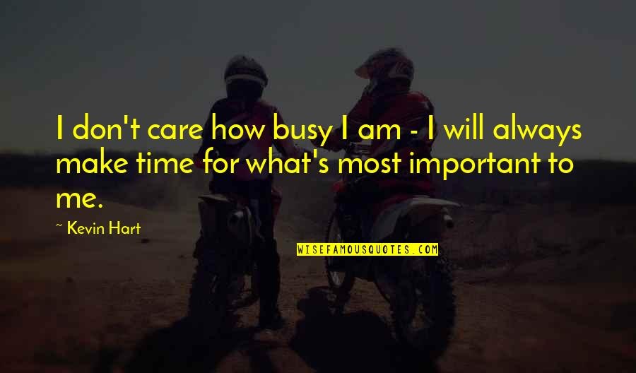 You Always Care For Me Quotes By Kevin Hart: I don't care how busy I am -