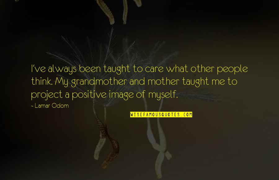 You Always Care For Me Quotes By Lamar Odom: I've always been taught to care what other