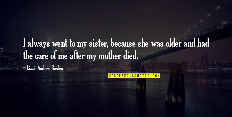 You Always Care For Me Quotes By Lizzie Andrew Borden: I always went to my sister, because she