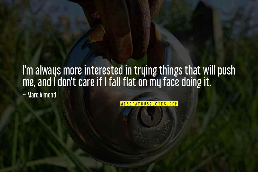 You Always Care For Me Quotes By Marc Almond: I'm always more interested in trying things that