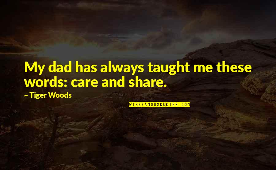 You Always Care For Me Quotes By Tiger Woods: My dad has always taught me these words: