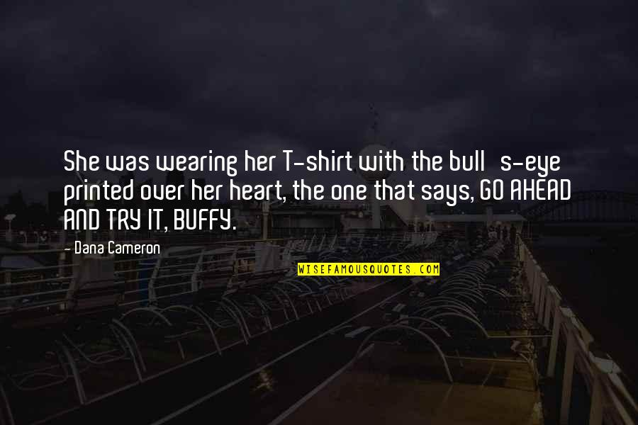 You Always Forget Me Quotes By Dana Cameron: She was wearing her T-shirt with the bull's-eye