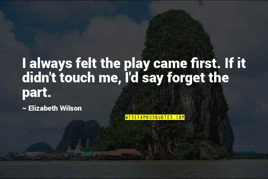You Always Forget Me Quotes By Elizabeth Wilson: I always felt the play came first. If