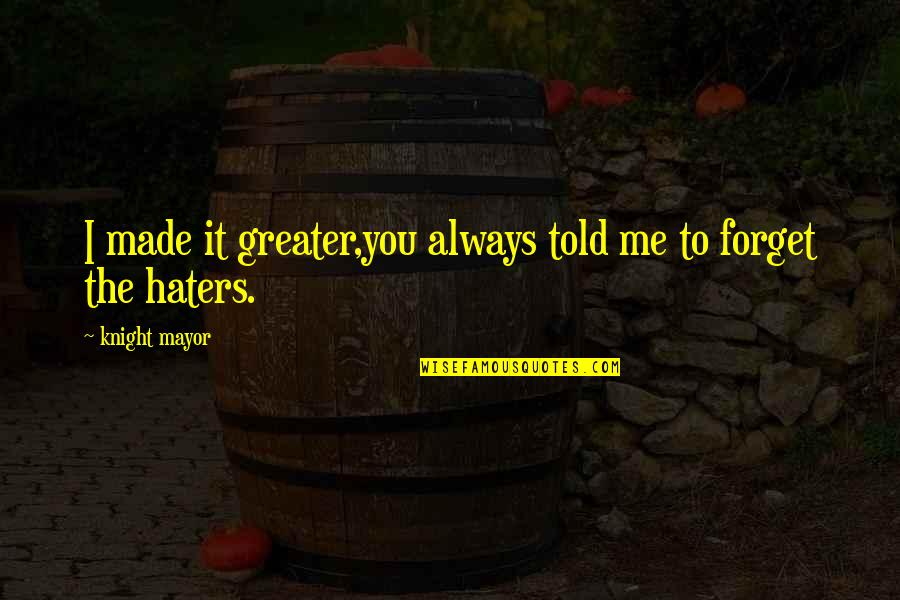 You Always Forget Me Quotes By Knight Mayor: I made it greater,you always told me to