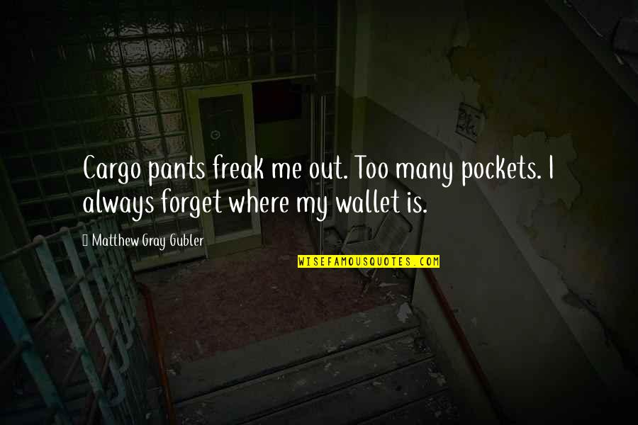 You Always Forget Me Quotes By Matthew Gray Gubler: Cargo pants freak me out. Too many pockets.