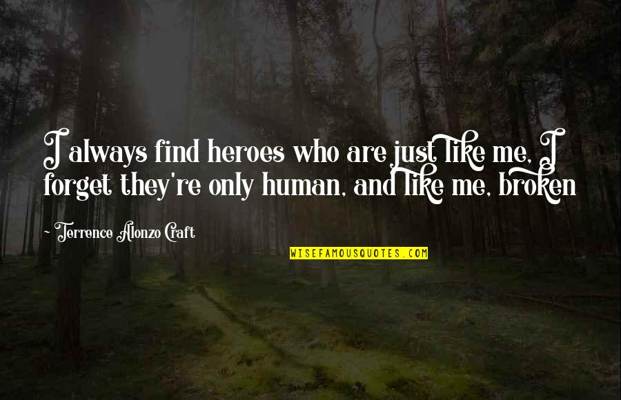 You Always Forget Me Quotes By Terrence Alonzo Craft: I always find heroes who are just like