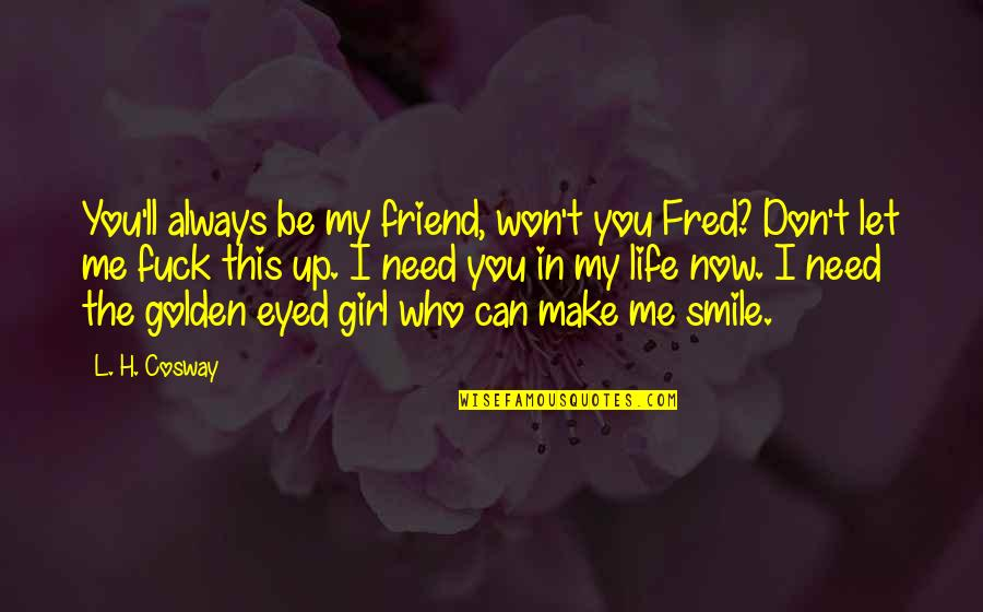 You Always Make Me Smile Quotes By L. H. Cosway: You'll always be my friend, won't you Fred?
