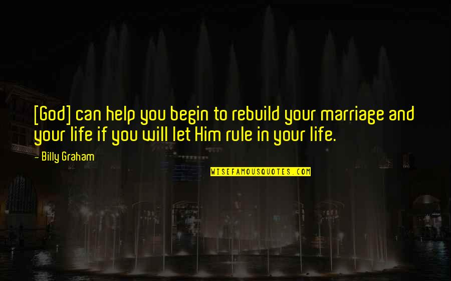 You And God Quotes By Billy Graham: [God] can help you begin to rebuild your