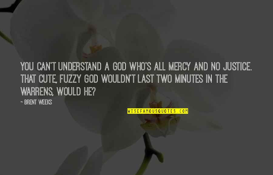 You And God Quotes By Brent Weeks: You can't understand a God who's all mercy