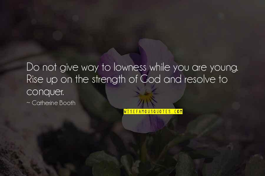 You And God Quotes By Catherine Booth: Do not give way to lowness while you