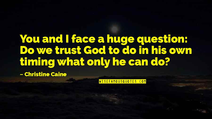 You And God Quotes By Christine Caine: You and I face a huge question: Do