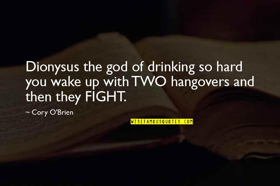 You And God Quotes By Cory O'Brien: Dionysus the god of drinking so hard you