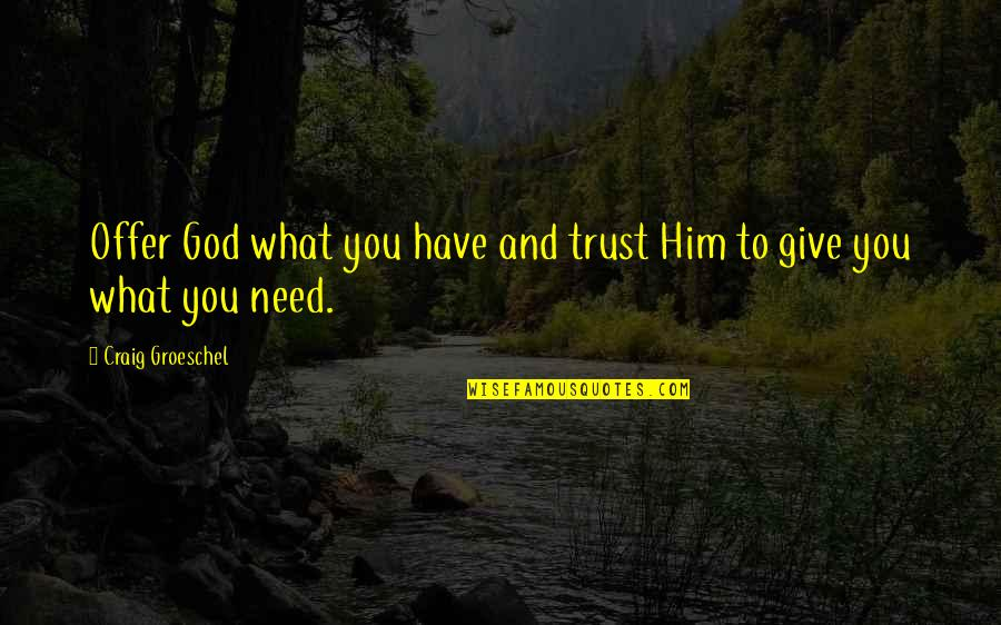 You And God Quotes By Craig Groeschel: Offer God what you have and trust Him