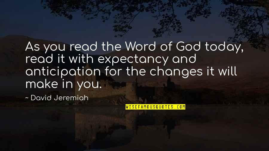 You And God Quotes By David Jeremiah: As you read the Word of God today,