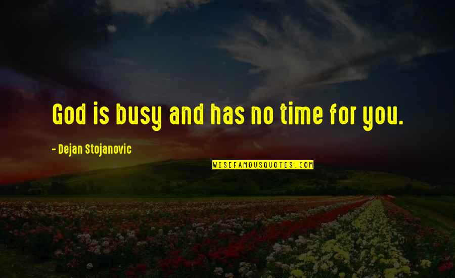 You And God Quotes By Dejan Stojanovic: God is busy and has no time for