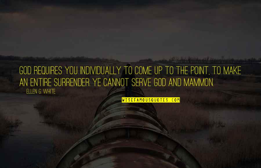 You And God Quotes By Ellen G. White: God requires you individually to come up to