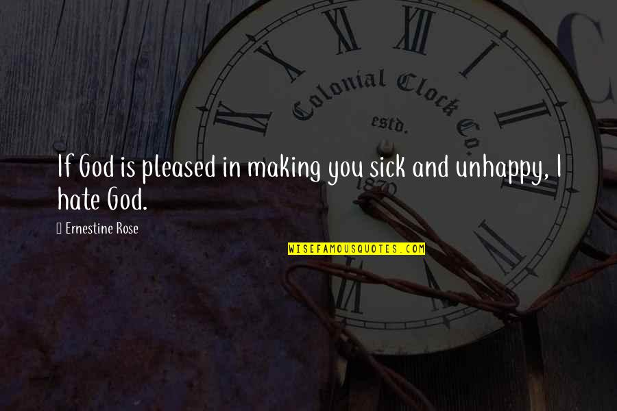 You And God Quotes By Ernestine Rose: If God is pleased in making you sick