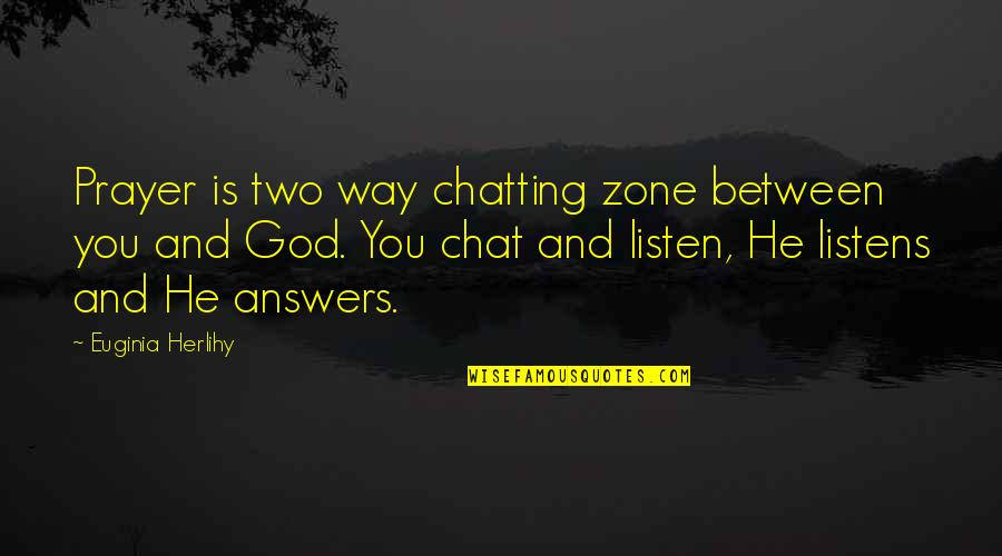 You And God Quotes By Euginia Herlihy: Prayer is two way chatting zone between you